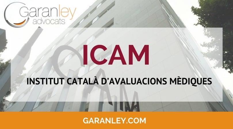 L'ICAM (Institut Català d'Avaluacions Mèdiques)